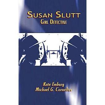 Susan Slutt Girl Detective by Kate Emburg & Emburg