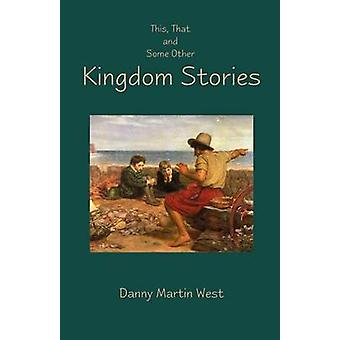 This That and Some Other Kingdom Stories by West & Danny Martin