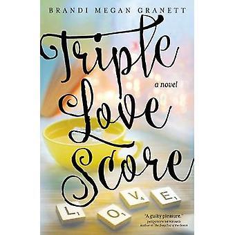 Triple Love Score A Novel by Granett & Brandi Megan