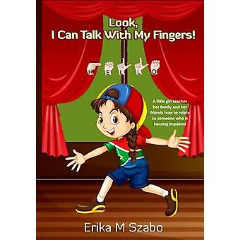 Look I Can Talk With My Fingers by Szabo & Erika M