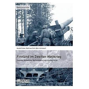Finnland im Zweiten Weltkrieg Zwischen Winterkrieg Waffenbrderschaft und Neutralitt by Freter & Harald