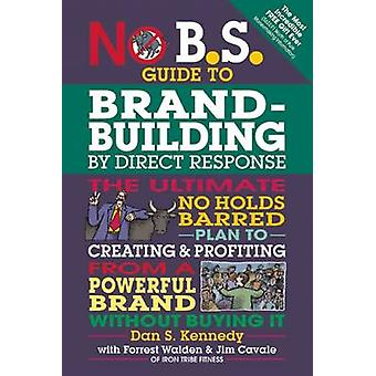 No B.S. Guide to Brand-building by Direct Response - The Ultimate No H