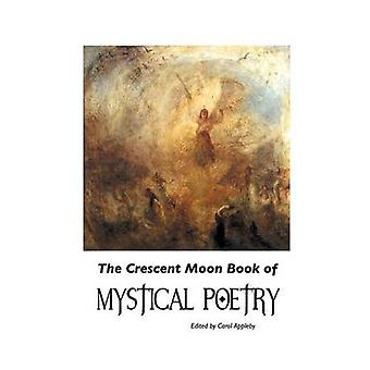 The Crescent Moon Book of Mystical Poetry In English by Appleby & Carol