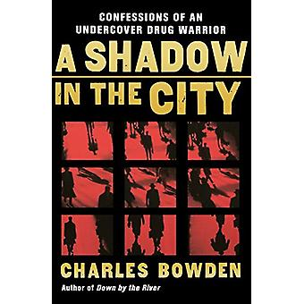 A Shadow in the City - Confessions of an Undercover Drug Warrior by Ch