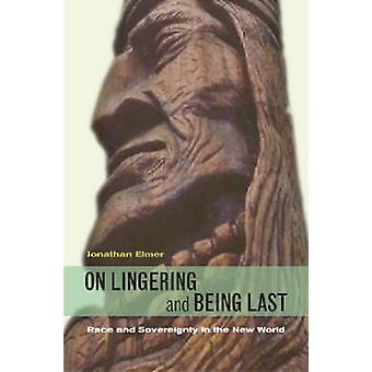 On Lingering and Being Last - Race and Sovereignty in the New World by