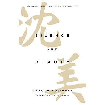 Silence and Beauty - Hidden Faith Born of Suffering by Makoto Fujimura