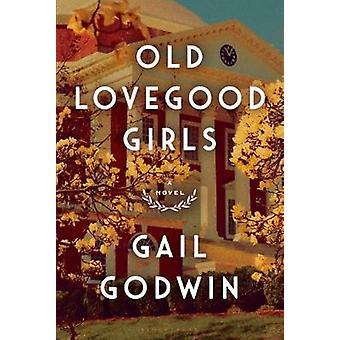 Old Lovegood Girls by Gail Godwin - 9781632868220 Book