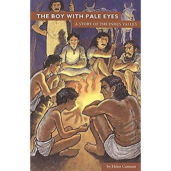 The Boy with Pale Eyes - A Story of the Indus Valley by Helen Cannam -