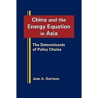 China and the Energy Equation in Asia - The Determinants of Policy Cho