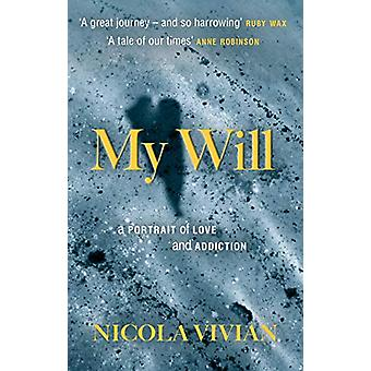 My Will - A Portrait of Love and Addiction by Nicola Vivian - 97819996