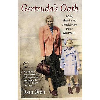 Gertruda's Oath - A Child - a Promise - and a Heroic Escape During Wor