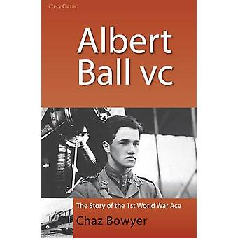 Albert Ball - V.C. by Chaz Bowyer - 9780947554897 Book