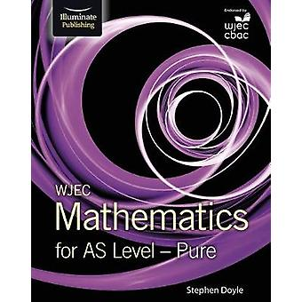 WJEC Mathematics for AS Level - Pure by Stephen Doyle - 9781911208518