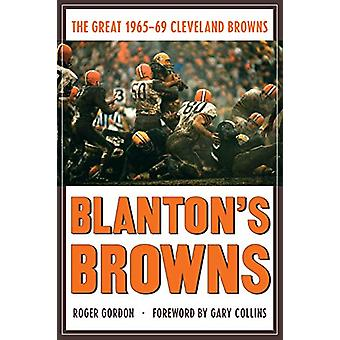 Blanton's Browns - The Great 1965-69 Cleveland Browns by Roger Gordon