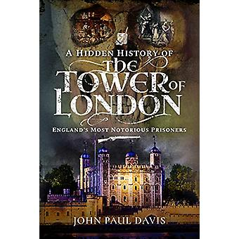 A Hidden History of the Tower of London - England's Most Notorious Pri