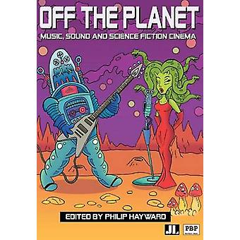 Off the Planet - Music - Sound and Science Fiction Cinema by Philip Ha
