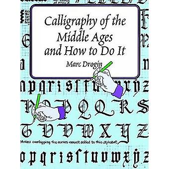 Calligraphy in the Middle Ages by Marc Drogin