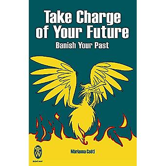 Toma las riendas de tu futuro - Desterrar tu pasado por Marianna Csoti - 9780