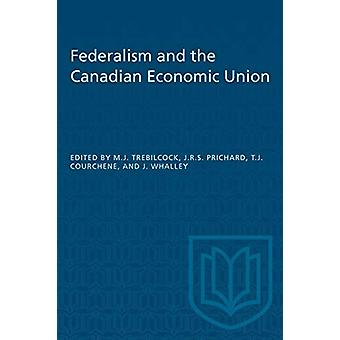 Federalism and the Canadian Economic Union by Michael J Trebilcock -