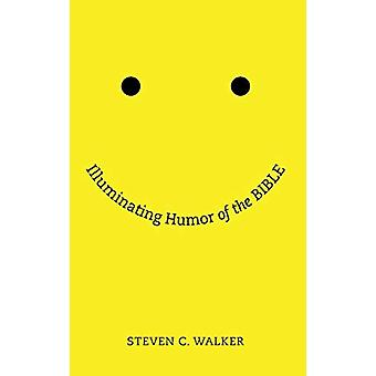 Illuminating Humor of the Bible by Steven Walker - 9781498215237 Book