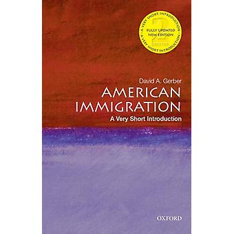 American Immigration A Very Short Introduction by Gerber & David A. Distinguished Professor of History Emeritus & Distinguished Professor of History Emeritus & University at Buffalo & SUNY