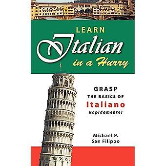 Learn Italian in a Hurry: Grasp the Basics of Italian Rapidamente! (In a Hurry)