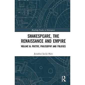 Shakespeare the Renaissance and Empire by Jonathan Locke Hart