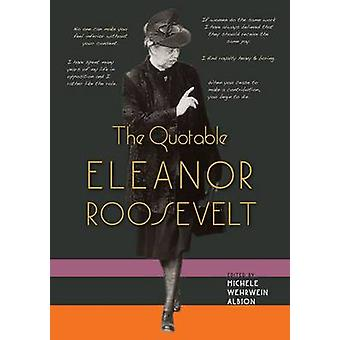 Quotable Eleanor Roosevelt by Edited by Michele Wehrwein Albion