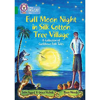 Full Moon Night in Silk Cotton Tree Village A Collection of Caribbean Folk Tales  Band 15Emerald by John Agard & Grace Nichols & Series edited by Cliff Moon & Illustrated by Rosie Woods & Prepared for publication by Collins Big Cat