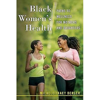 Black Women's Health Paths to Wellness for Mothers and Daughters