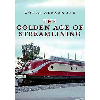 The Golden Age of Streamlining by Colin Alexander