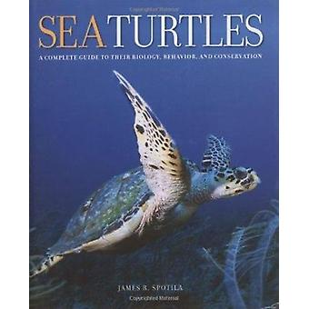 Sea Turtles - A Complete Guide to Their Biology - Behavior - and Conse