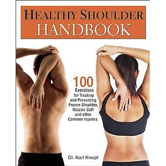 Healthy Shoulder Handbook - 100 Exercises for Treating and Preventing