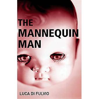 The Mannequin Man by Luca Di Fulvio - Patrick G. McKeown - 9781904738