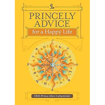 Princely Advice for a Happy Life by Alexi Lubomirski - 9781449470807