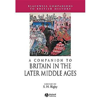 A Companion to Britain in the Later Middle Ages by S. H. Rigby - 9781