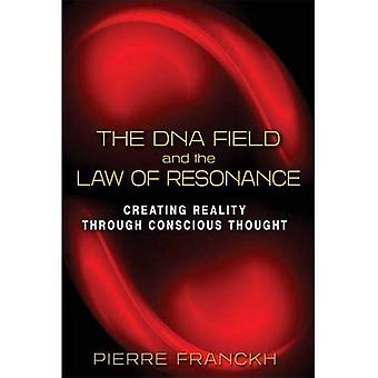 The DNA Field and the Law of Resonance: Creating Reality through Conscious Thought