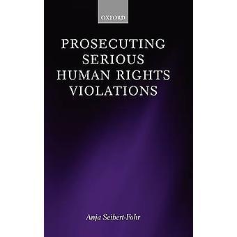 Prosecuting Serious Human Rights Violations by SeibertFohr & Anja