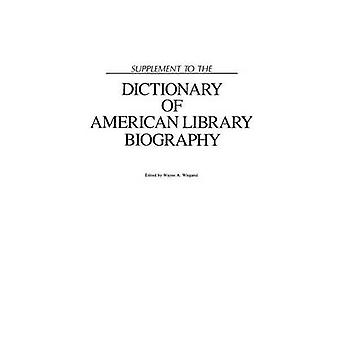Supplement to the Dictionary of American Library Biography by Wiegand & Wayne