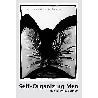 SelfOrganizing Men Conscious Masculinities in Time and Space by Sennett & Jay
