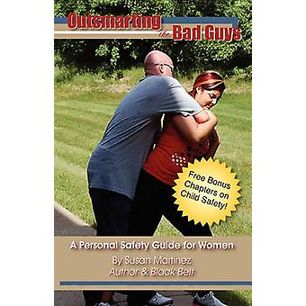 Outsmarting the Bad Guys A Personal Safety Guide for Women by Martinez & Susan