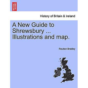 A New Guide to Shrewsbury ... Illustrations and map. by Bradley & Reuben