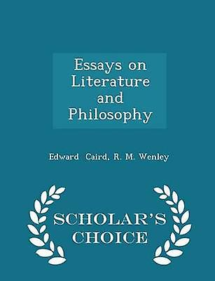 Essays on Literature and Philosophy  Scholars Choice Edition by Caird & R. M. Wenley & Edward
