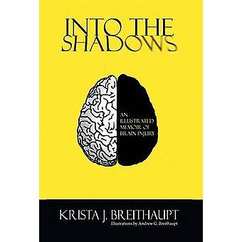 Into the Shadows An Illustrated Memoir of Brain Injury by Breithaupt & Krista J.