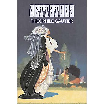 Jettatura by Theophile Gautier Fiction Classics Literary Fantasy Fairy Tales Folk Tales Legends  Mythology by Gautier & Theophile