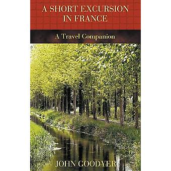 A Short Excursion in France by Goodyer & John