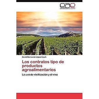 Los Contratos Tipo de Productos Agroalimentarios by L. Pez Lluch & David Bernardo
