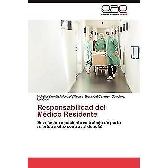 Responsabilidad del Medico Residente by Alfonzo Villegas & Nohelia Yaneth