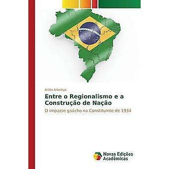 Entre o Regionalismo e a Construo de Nao by Arboleya Arilda