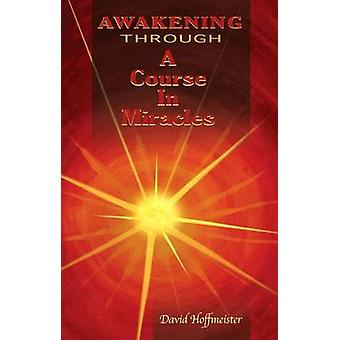 Awakening Through a Course in Miracles by David Hoffmeister - 9780578